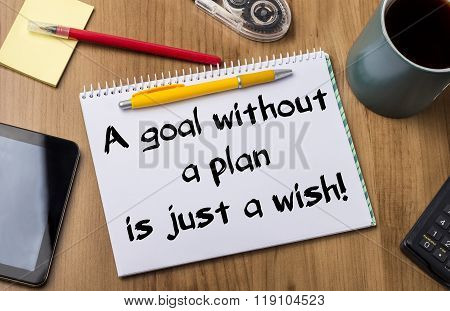 A Goal Without A Plan Is Just A Wish! - Note Pad With Text