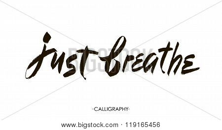 Just Breathe. Inspirational Quote Calligraphy. Vector Brush Lettering About Life, Calm, Positive Say