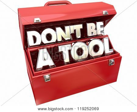 Don't Be a Tool Jerk Idiot Fool Behavior 3d Words Toolbox poster