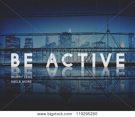 Be Active Energetic Lively Vigorous Action Activity Concept