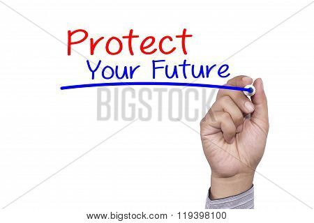 Business Concept Handwriting Marker And Write Protect Your Future Isolated On White Background