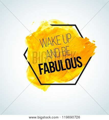 Modern inspirational quote on watercolor background - wake up and be fabulous