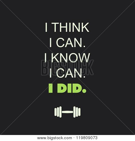 I Think I Can. I Know I Can. I Did. - Inspirational Quote, Slogan, Saying on an Abstract Black Background