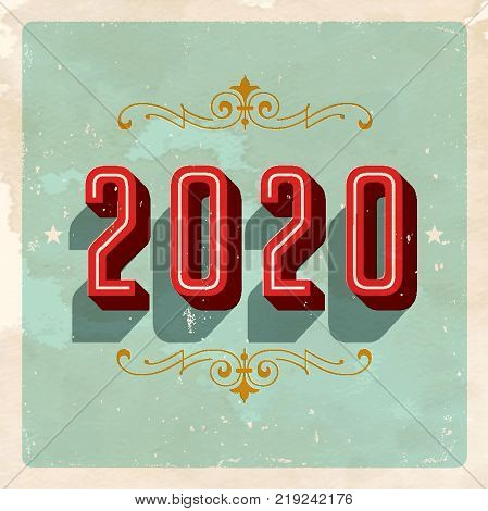 Vintage 2020 New Year's Eve greeting card. Vector EPS 10. Grunge effects can be easily removed for a clean, brand new sign. For your print and web messages : greeting cards, banners, t-shirts.