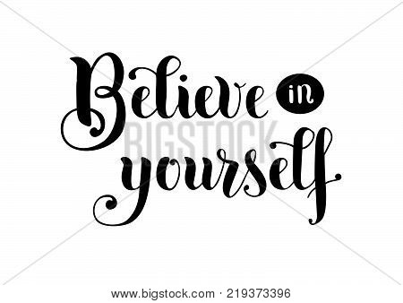 Handwritten brush calligraphy lettering of motivational phrase Believe in yourself in black isolated on white background for poster, decoration, sticker, postcard