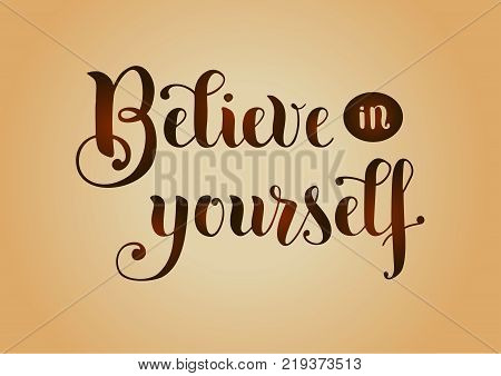 Modern calligraphy lettering of motivational phrase Believe in yourself with brown gradient letters on light brown background in vintage style for poster, sticker, postcard,