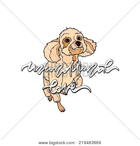 Unconditional love. Vector illustation with dog and hand drawn lettering. Typography design elements for prints, cards, posters, products packaging, branding