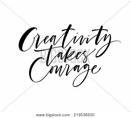 Creativity takes courage phrase. Ink illustration. Modern brush calligraphy. Isolated on white background.