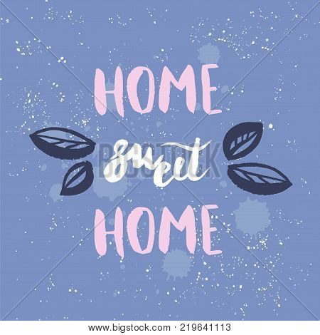 Hand lettering typography poster.Calligraphic quote 'Home sweet home'.For housewarming posters greeting cards home decorations.Vector illustration.