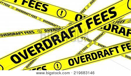Overdraft fees. Yellow warning tapes with inscription