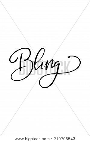 Hand drawn lettering. Ink illustration. Modern brush calligraphy. Isolated on white background. Bling text.