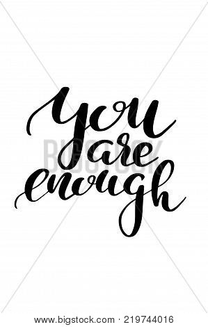Hand drawn lettering. Ink illustration. Modern brush calligraphy. Isolated on white background. You are enough.
