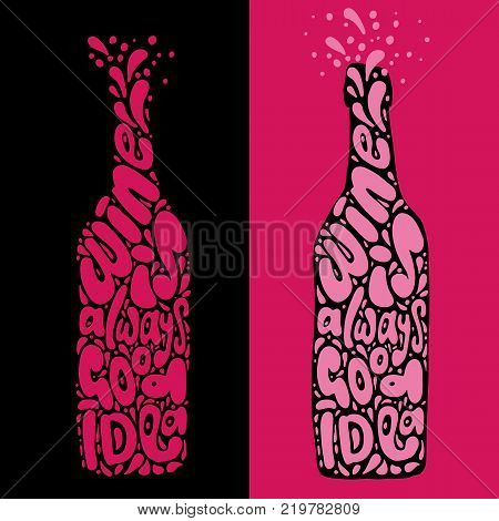 Wine is always good idea hand draw lettering in wine bottle form, clean and textured version of one vector illustration. Wine letterform with decorative elements and textures. Winery lettering