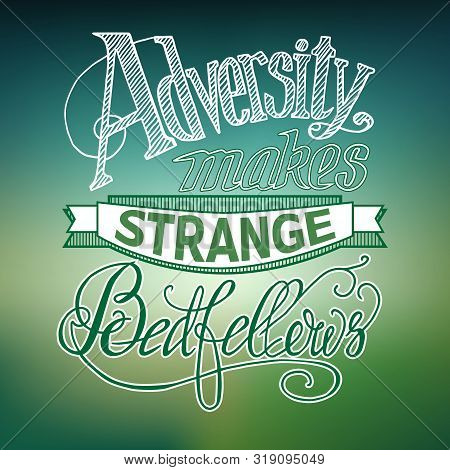 Typographical Abstract Concept With Stylized Quote Adversity Makes Strange Bedfellows On Light Blurr