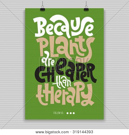 Because Plants Are Cheaper Than Therapy. Poster With Hand Drawn Vector Lettering. Phrase About Growi