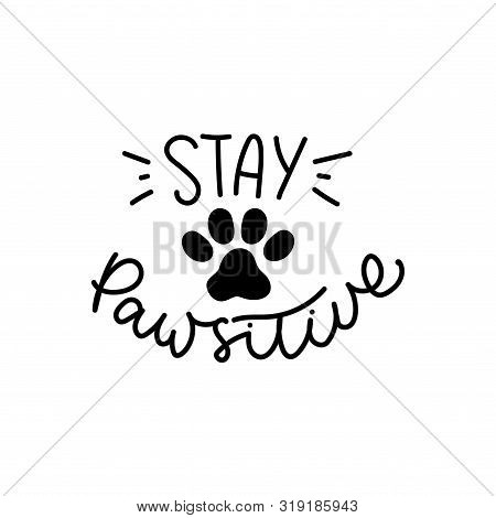 Stay Pawsitive Cute Poster With Cat Or Dog Paw Vector Illustration. Black And White Template With Ki