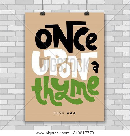 Once Upon A Thyme. Poster With Funny Allegory Hand Drawn Vector Lettering. Phrase About Growing Dome