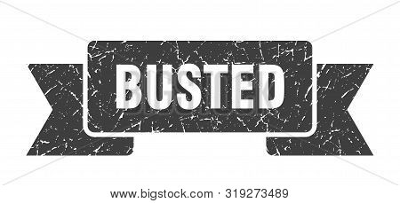 Busted Grunge Ribbon. Busted Sign. Busted Banner