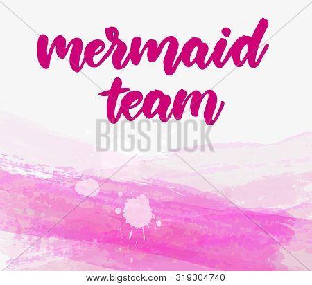 Mermaid Team - Motivational Handwritten Modern Calligraphy Handlettering. On Pink Coloring Watercolo
