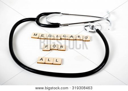 Medical Or Healthcare Concept With A Stethoscope And The Message Medicaid For All