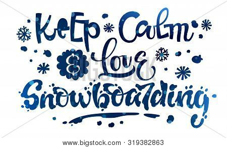 Keep Calm And Love Snowboarding Quote. Blue Snow Hand Drawn Snowboarding Lettering Logo Phrase. Snow