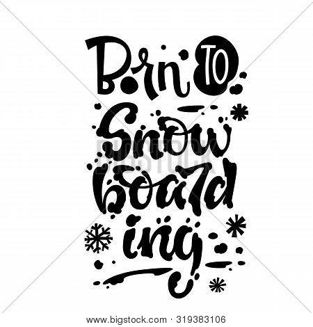 Born To Snowboarding Quote. White Hand Drawn Snowboarding Lettering Logo Phrase. Snowboarding Letter