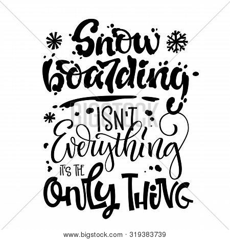 Snowboarding Isnt Everything Its The Only Thing Quote. White Hand Drawn Snowboarding Lettering Logo