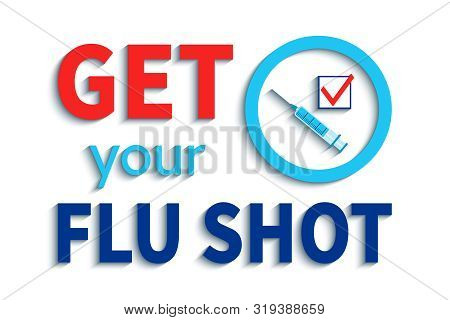 Get Your Flu Shot Vector Illustration. Vaccination Slogan With Blue Syringe, Check Icon And Circle E