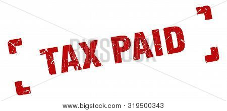 Tax Paid Stamp. Tax Paid Square Grunge Sign. Tax Paid