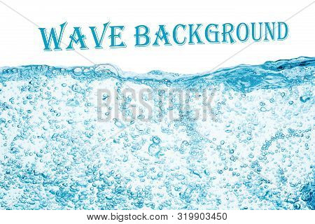 Water Wave With Bubbles , Water Splash Isolated On White Background.