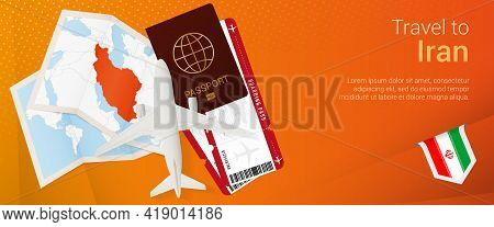 Travel To Iran Pop-under Banner. Trip Banner With Passport, Tickets, Airplane, Boarding Pass, Map An