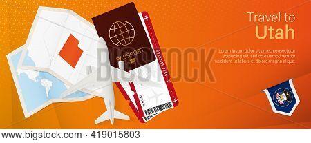 Travel To Utah Pop-under Banner. Trip Banner With Passport, Tickets, Airplane, Boarding Pass, Map An