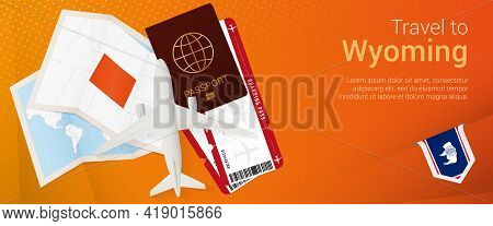 Travel To Wyoming Pop-under Banner. Trip Banner With Passport, Tickets, Airplane, Boarding Pass, Map
