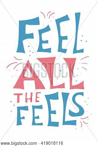 Feel All The Feels Quote. Poster Template With Handwritten Lettering. Greeting Card Text Elements In