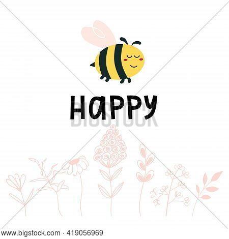 Happy Bee Quote In Cartoon. Kawaii Funny Bumblebee. Honey Bee With Flowers. Yellow Insect With Wings