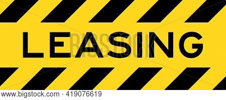 Yellow And Black Color With Line Striped Label Banner With Word Leasing