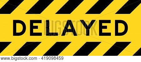 Yellow And Black Color With Line Striped Label Banner With Word Delayed