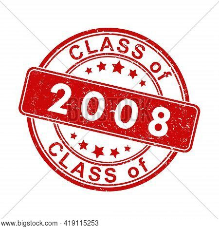 An Impression Of An Old Worn Stamp With The Inscription Class Of 2008. Vector Illustration For Thema