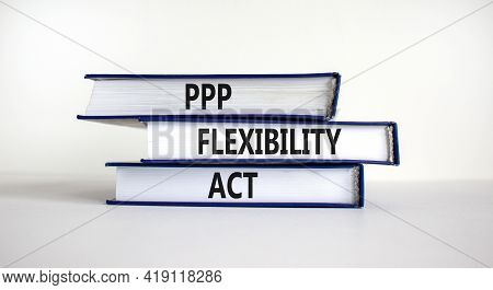 Ppp, Paycheck Protection Program Flexibility Act Symbol. Concept Words Ppp Flexibility Act On Books