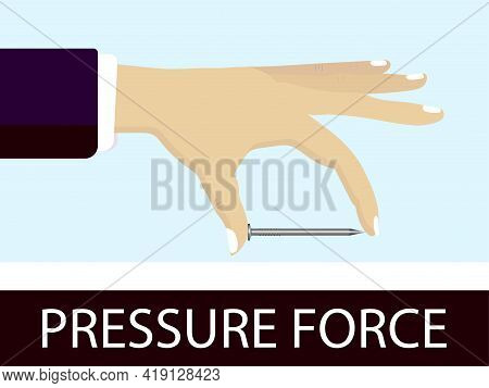 Physics - Physics Lesson Pressure Force.  A Hand-held Nail. Pressure And Lifting Force.