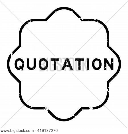 Grunge Black Quotation Word Rubber Seal Stamp On White Background