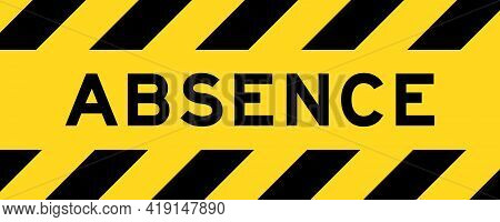 Yellow And Black Color With Line Striped Label Banner With Word Absence