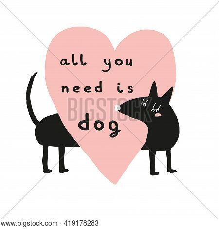 All You Need Is Dog. Abstract Vector Art With Funny Black Dog. Cute Hand Drawn Dog And Big Heart Iso