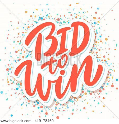 Bid To Win. Vector Handwritten Lettering. Vector Illustration.