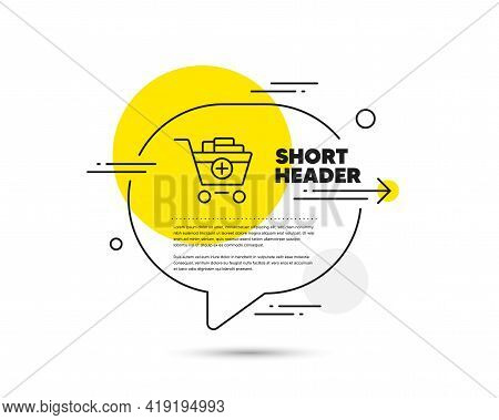 Add To Shopping Cart Line Icon. Speech Bubble Vector Concept. Online Buying Sign. Supermarket Basket