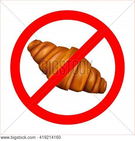 No Croissant Symbol, Vector Illustration. Prohibiting Sweet Pastries Sign Drawing On A White Backgro