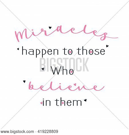 Miracles Happen To Those Who Believe In Them Quote. Vector.