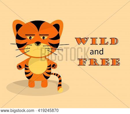 Grumpy Tiger Cub. Symbol Of 2022. Wild And Free. Funny Flat Design Vector Illustration For Children'