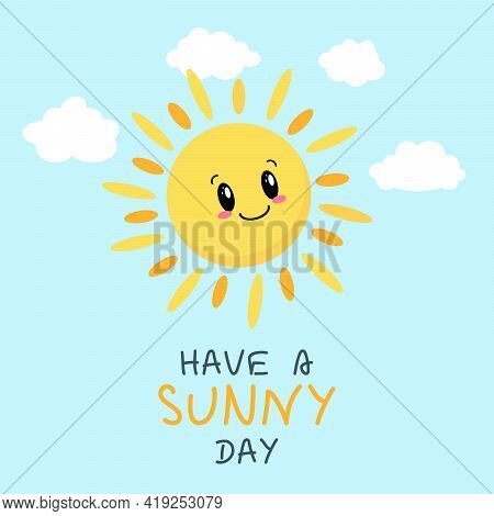 Cute Sun With Lettering Have A Sunny Day. Print For Baby Clothes, Cards, Posters. Vector Illustratio
