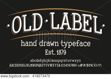 Old Label Alphabet Font. Hand Drawn Vintage Letters, Numbers And Symbols. Uppercase And Lowercase. S